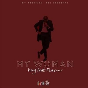 """King - """"My Woman"""" ft. Flavour"""